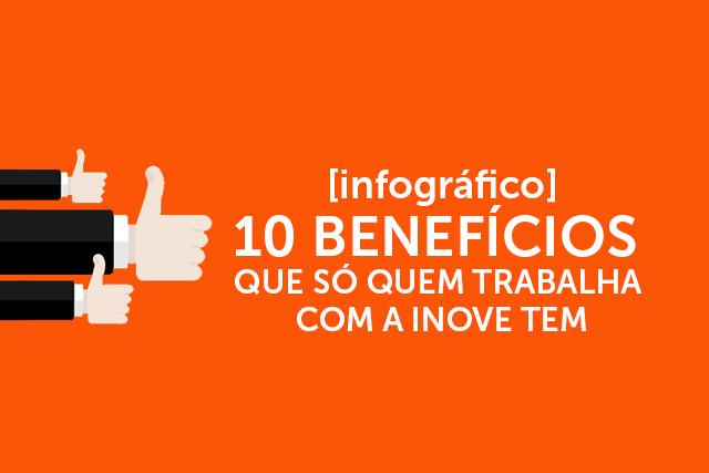[Infográfico] 10 Benefícios que só quem trabalha com a Inove tem